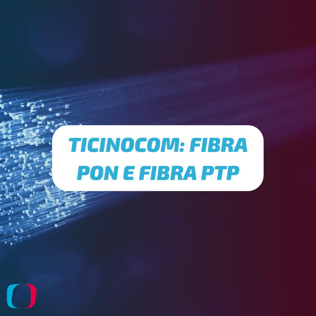 Ticinocom: Fibra PON e Fibra PTP