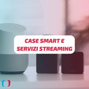 Il prossimo passo: case smart e servizi streaming