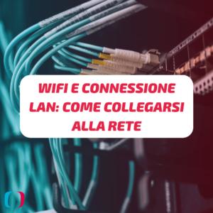 WiFi e connessione LAN come collegarsi alla rete