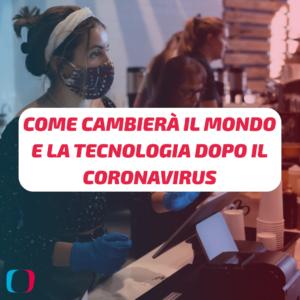 Come cambierà il mondo e la tecnologia dopo il Coronavirus