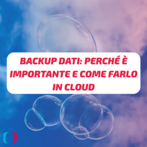 Backup dati: perché è importante e come farlo in Cloud