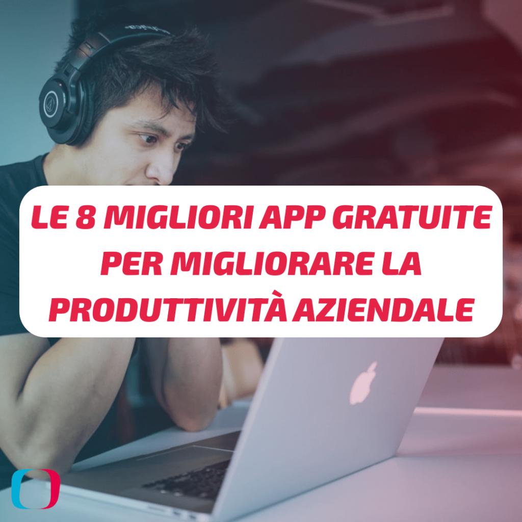 Le 8 Migliori App Gratuite per Migliorare la Produttività Aziendale