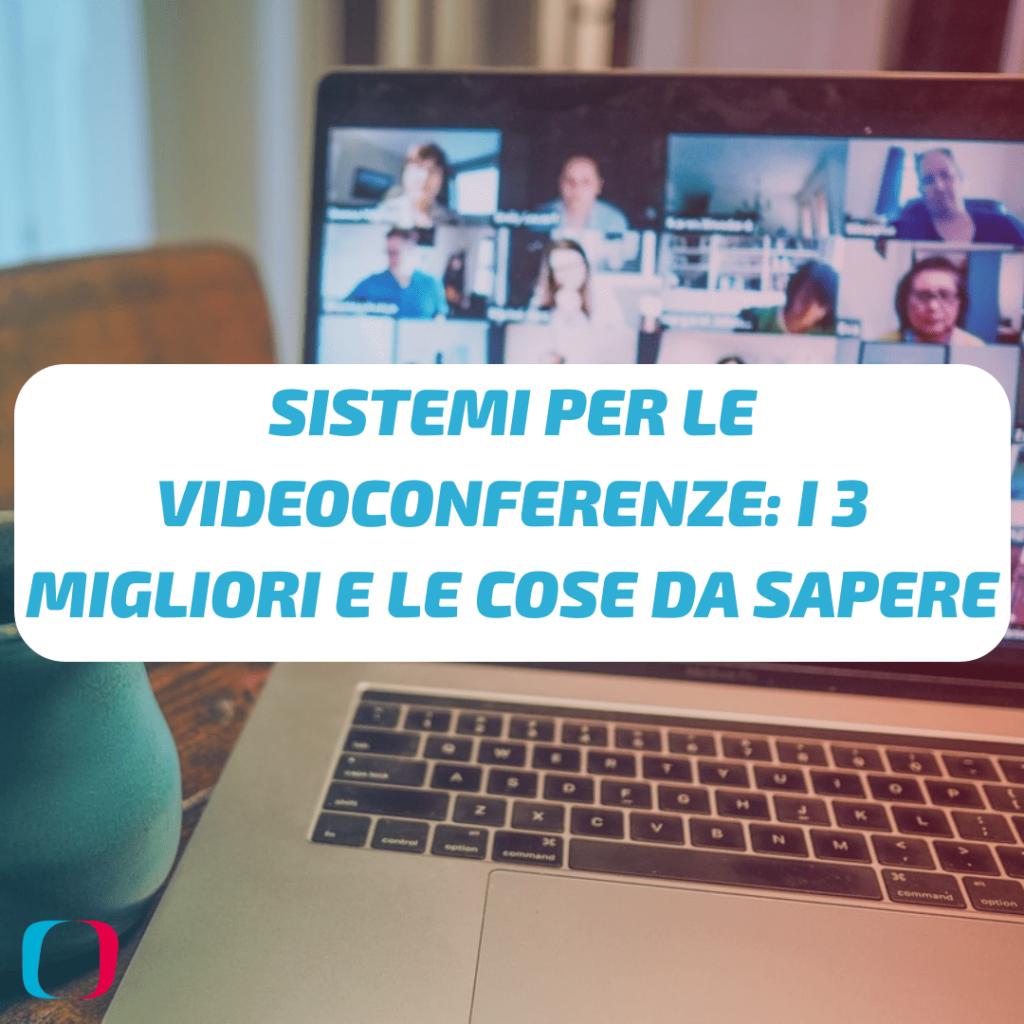Sistemi per le videoconferenze: i 3 migliori e le cose da sapere
