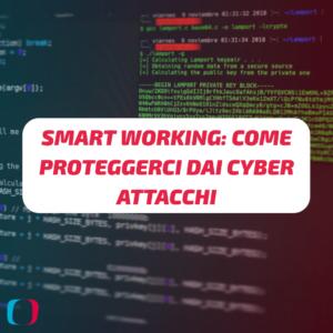 Smart working: come proteggerci da cyber attacchi