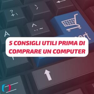 5 Consigli Utili prima di comprare un Computer