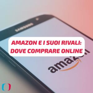 Amazon e i suoi rivali: dove comprare online