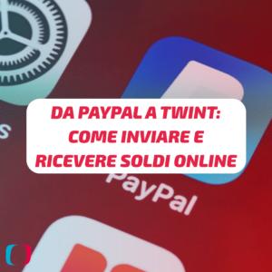 Da PayPal a TWINT: come inviare e ricevere soldi online