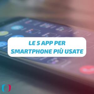 Le 5 App per smartphone più usate