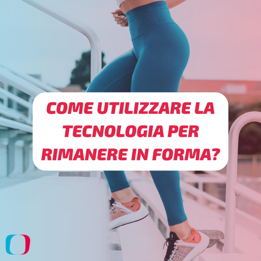 Come utilizzare la tecnologia per rimanere in forma?