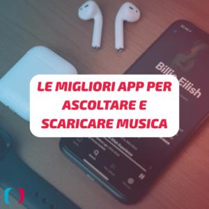 Le migliori app per ascoltare e scaricare musica