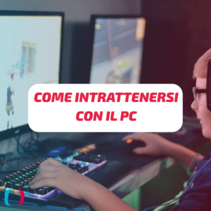 Come intrattenersi con il PC