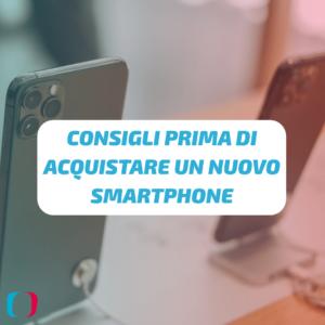 Consigli prima di acquistare un nuovo smartphone