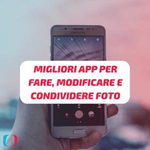 Le migliori app per fare, modificare e condividere foto