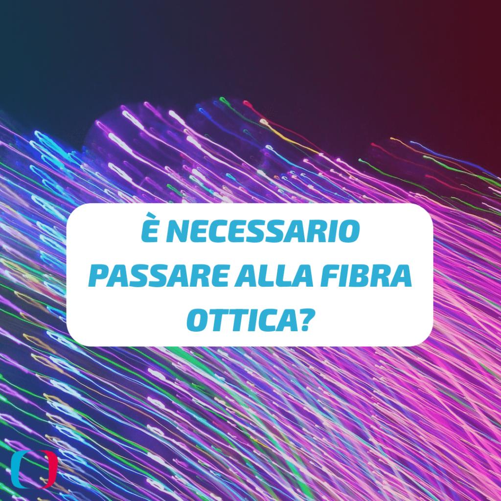 È necessario passare alla fibra ottica?