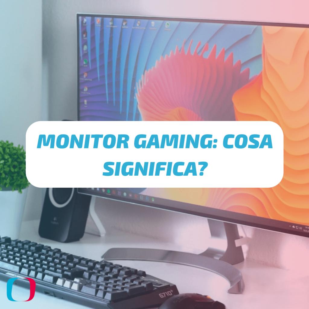Monitor Gaming: cosa significa?