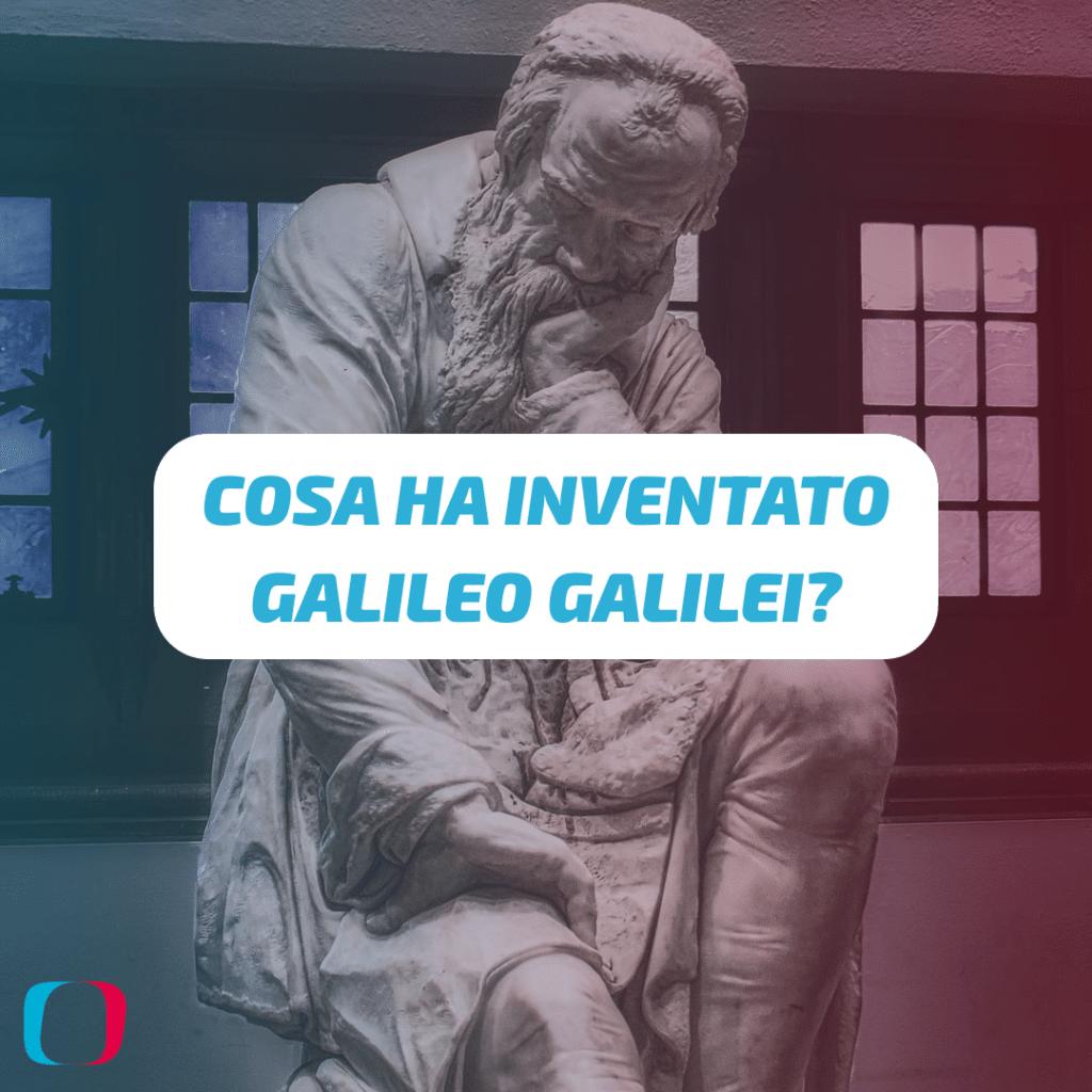 Cosa ha inventato Galileo Galilei?