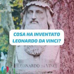 Cosa ha inventato Leonardo da Vinci?