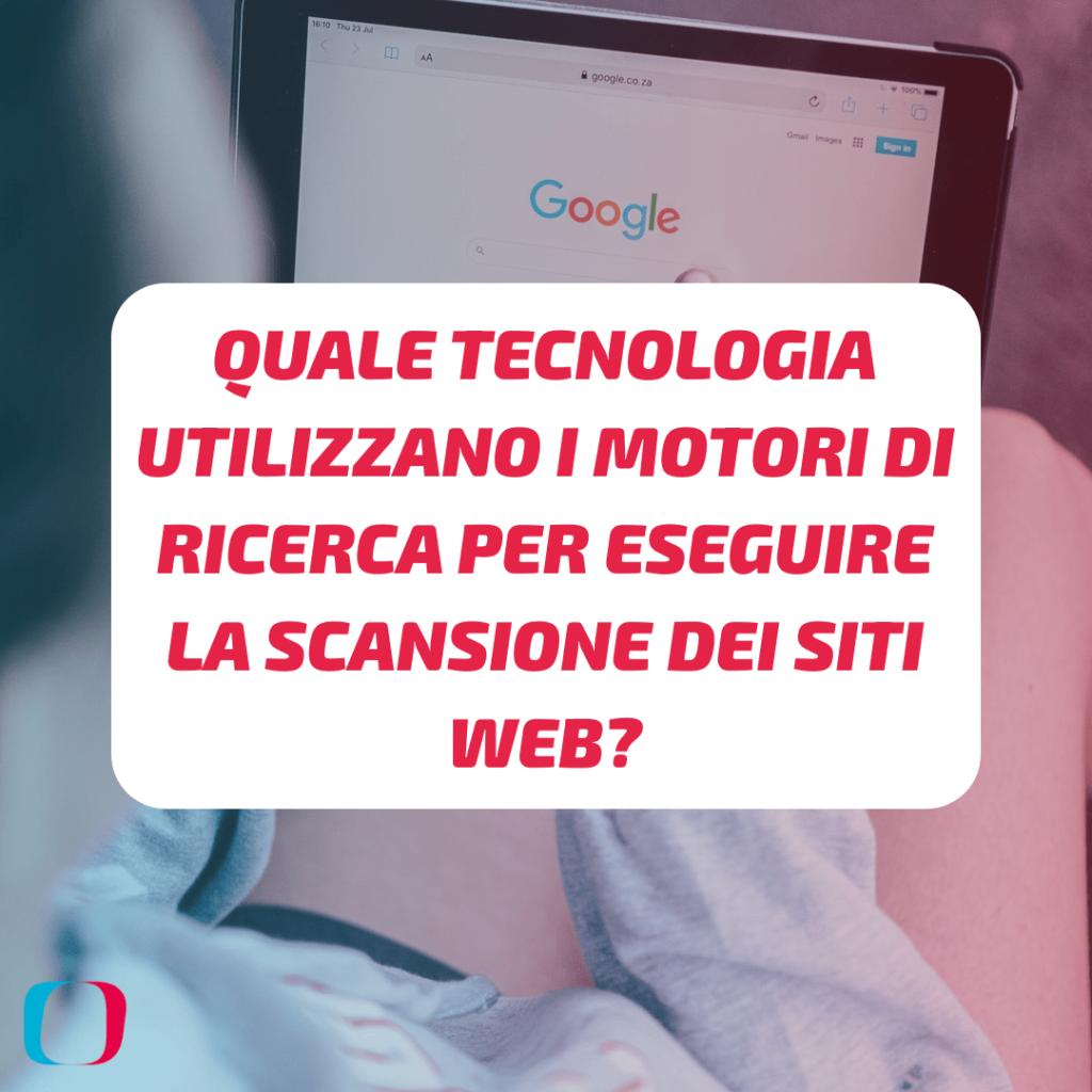 Quale tecnologia utilizzano i motori di ricerca per eseguire la scansione dei siti web?