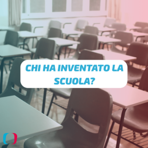Chi ha inventato la scuola?