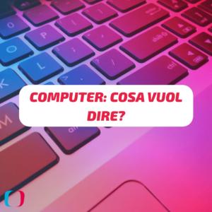 Computer: che cosa vuol dire?