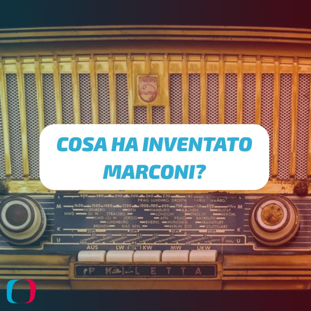 Cosa ha inventato Marconi?