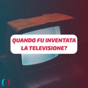 Quando fu inventata la televisione?