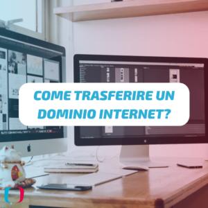 Come trasferire un dominio Internet?