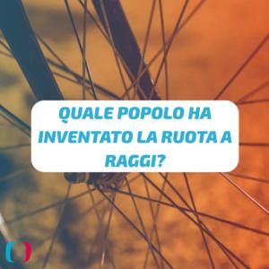 Quale popolo ha inventato la ruota a raggi?