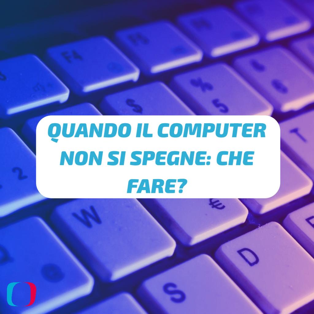 Quando il computer non si spegne: che fare?