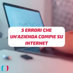 5 Errori che un'azienda compie su Internet