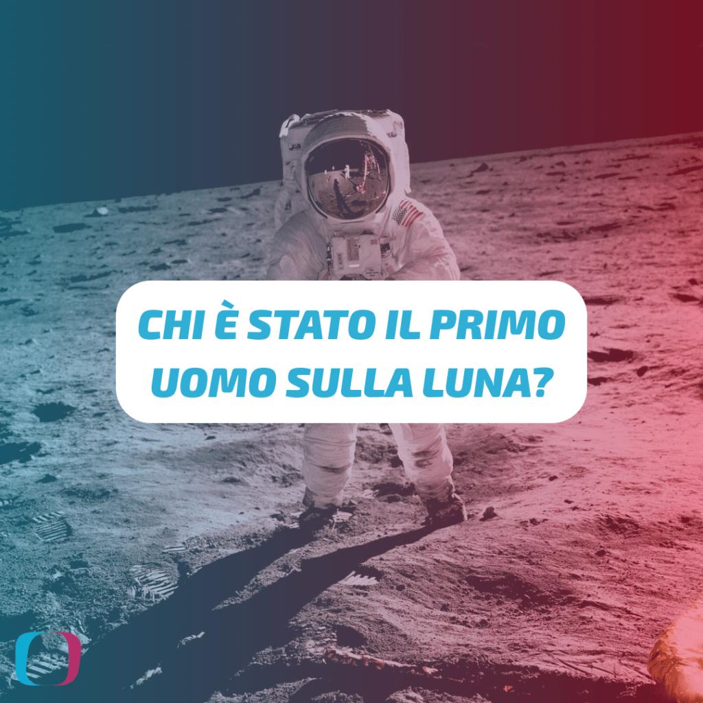 Chi è stato il primo uomo sulla Luna?