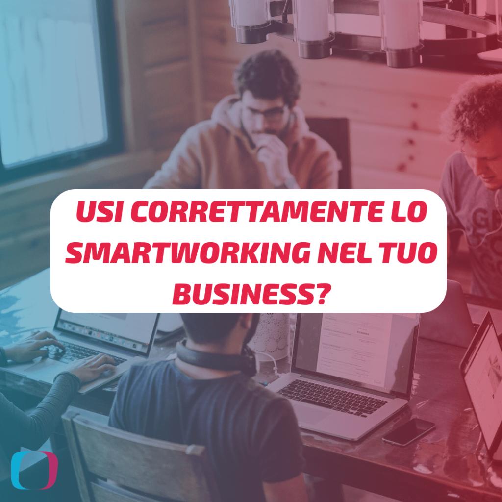 Usi correttamente lo Smart Working nel tuo business?