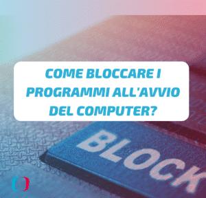 Come bloccare i programmi all'avvio del computer?