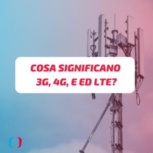 Cosa significano 3G, 4G, E ed LTE (1)